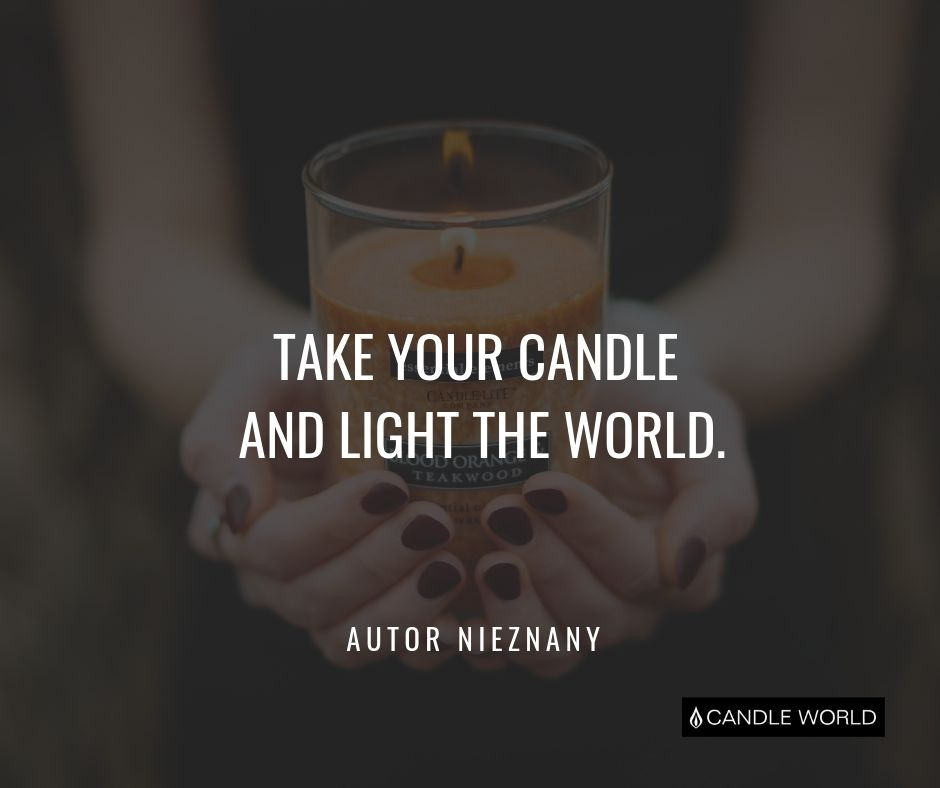 Cytat motywacyjny cytaty o świeczkach Take your candle and light the world.
