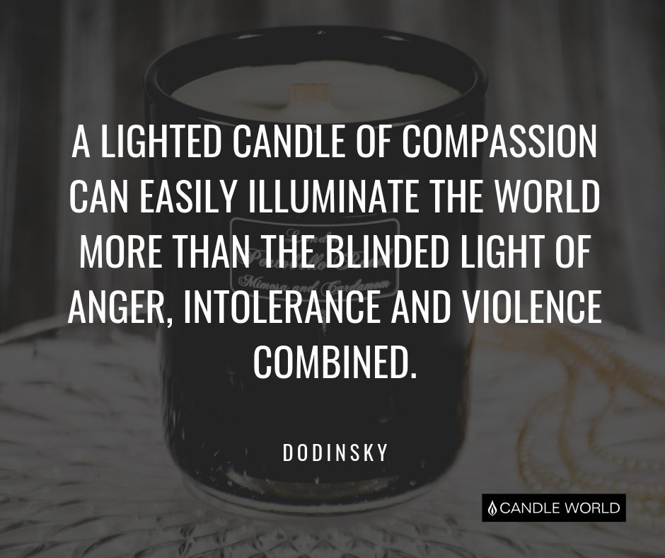 Cytat motywacyjny cytaty o świeczkach A lighted candle of compassion can easily illuminate the world more than the blinded light of anger, intolerance and violence combined. Dodinsky.
